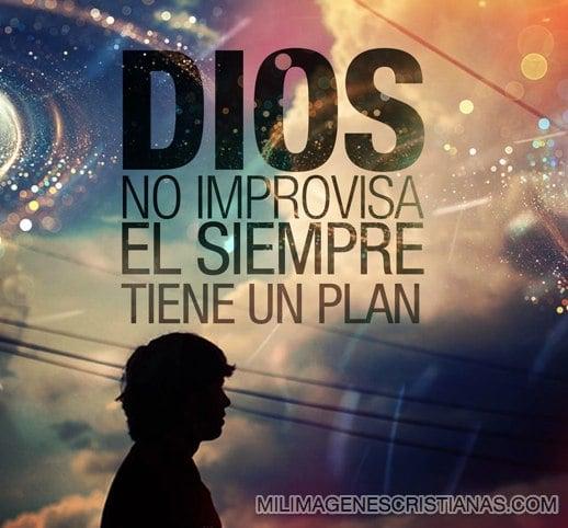 Imágenes cristianas: Dios no improvisa, siempre tiene un plan